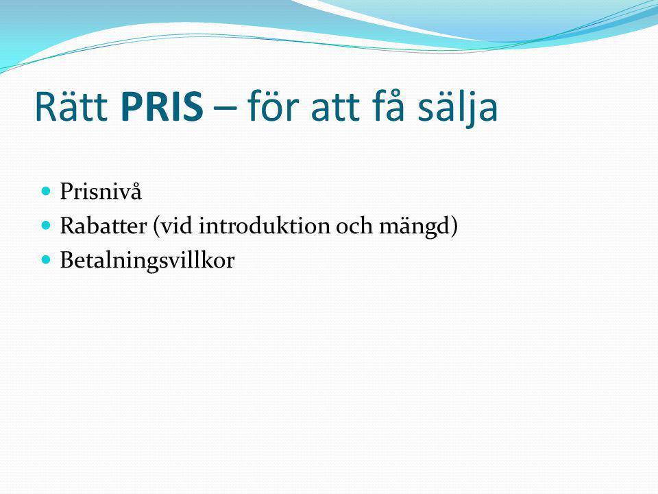 Rätt PRIS – för att få sälja  Prisnivå  Rabatter (vid introduktion och mängd)  Betalningsvillkor