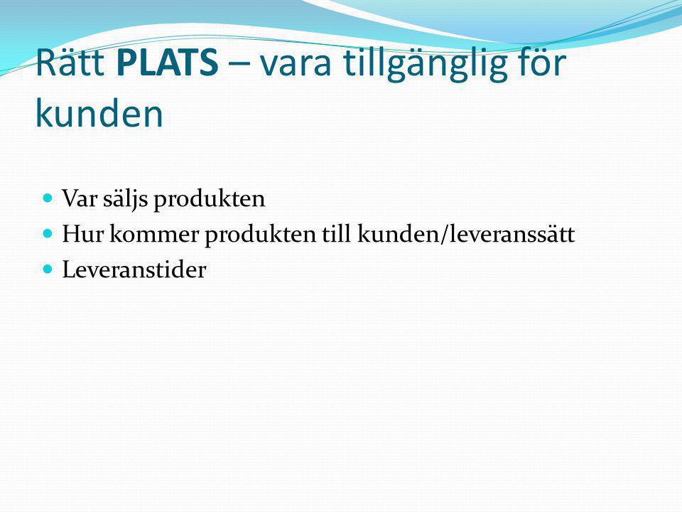 Rätt PLATS – vara tillgänglig för kunden  Var säljs produkten  Hur kommer produkten till kunden/leveranssätt  Leveranstider