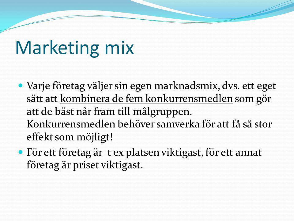 Marketing mix  Varje företag väljer sin egen marknadsmix, dvs. ett eget sätt att kombinera de fem konkurrensmedlen som gör att de bäst når fram till