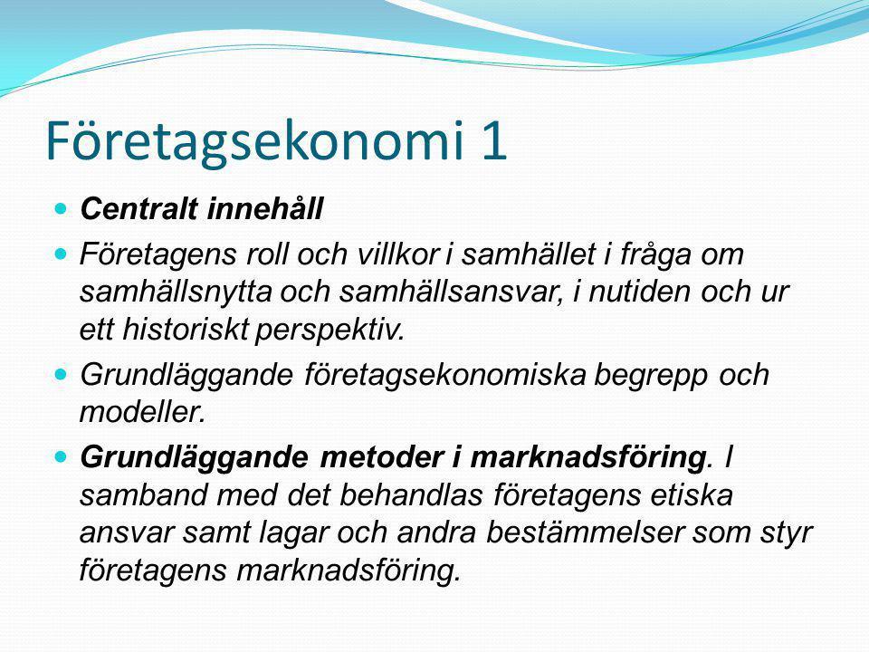 Företagsekonomi 1  Centralt innehåll  Företagens roll och villkor i samhället i fråga om samhällsnytta och samhällsansvar, i nutiden och ur ett historiskt perspektiv.