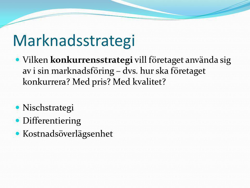 Marknadsstrategi  Vilken konkurrensstrategi vill företaget använda sig av i sin marknadsföring – dvs.