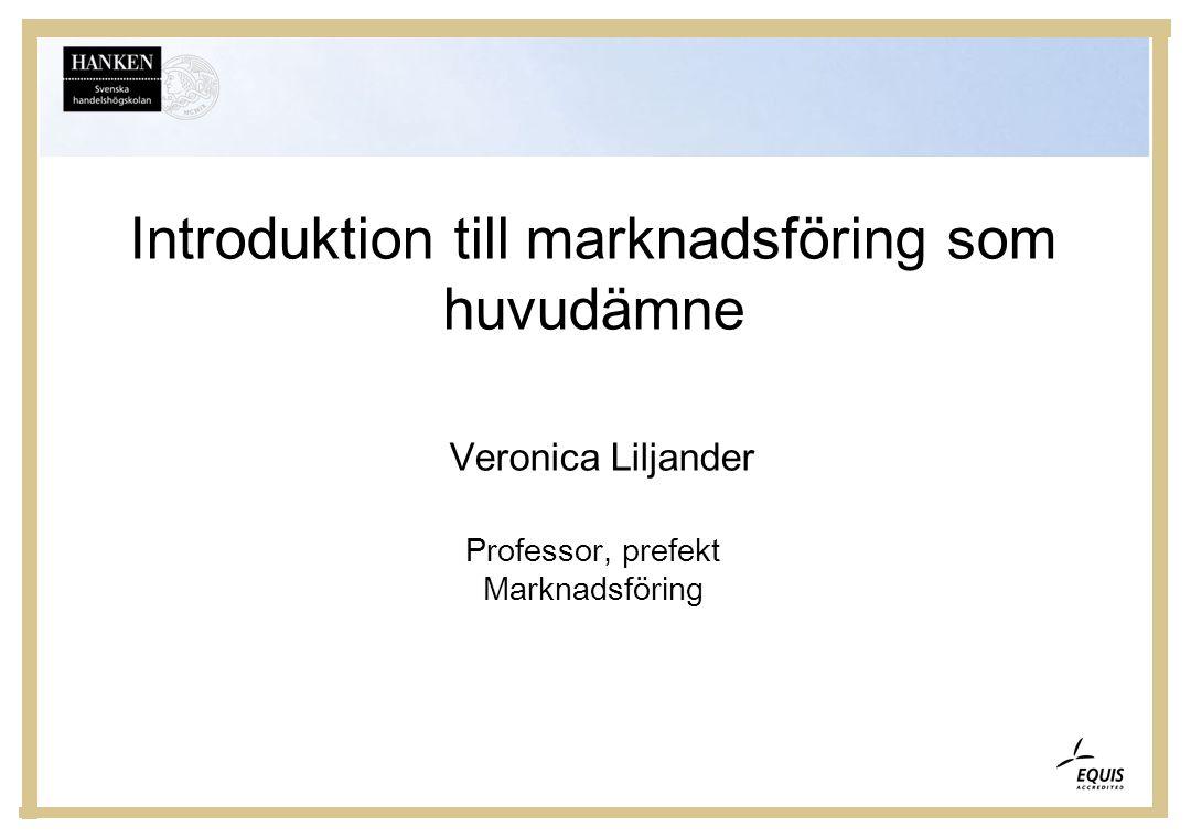 Introduktion till marknadsföring som huvudämne Veronica Liljander Professor, prefekt Marknadsföring