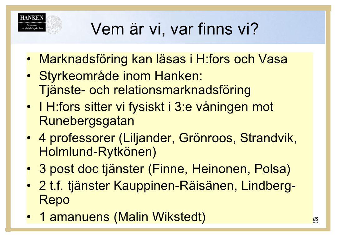 Vem är vi, var finns vi? •Marknadsföring kan läsas i H:fors och Vasa •Styrkeområde inom Hanken: Tjänste- och relationsmarknadsföring •I H:fors sitter
