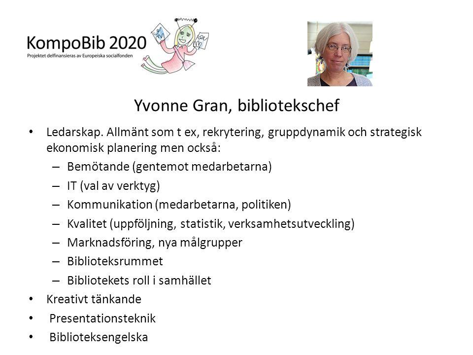 Yvonne Gran, bibliotekschef • Ledarskap. Allmänt som t ex, rekrytering, gruppdynamik och strategisk ekonomisk planering men också: – Bemötande (gentem