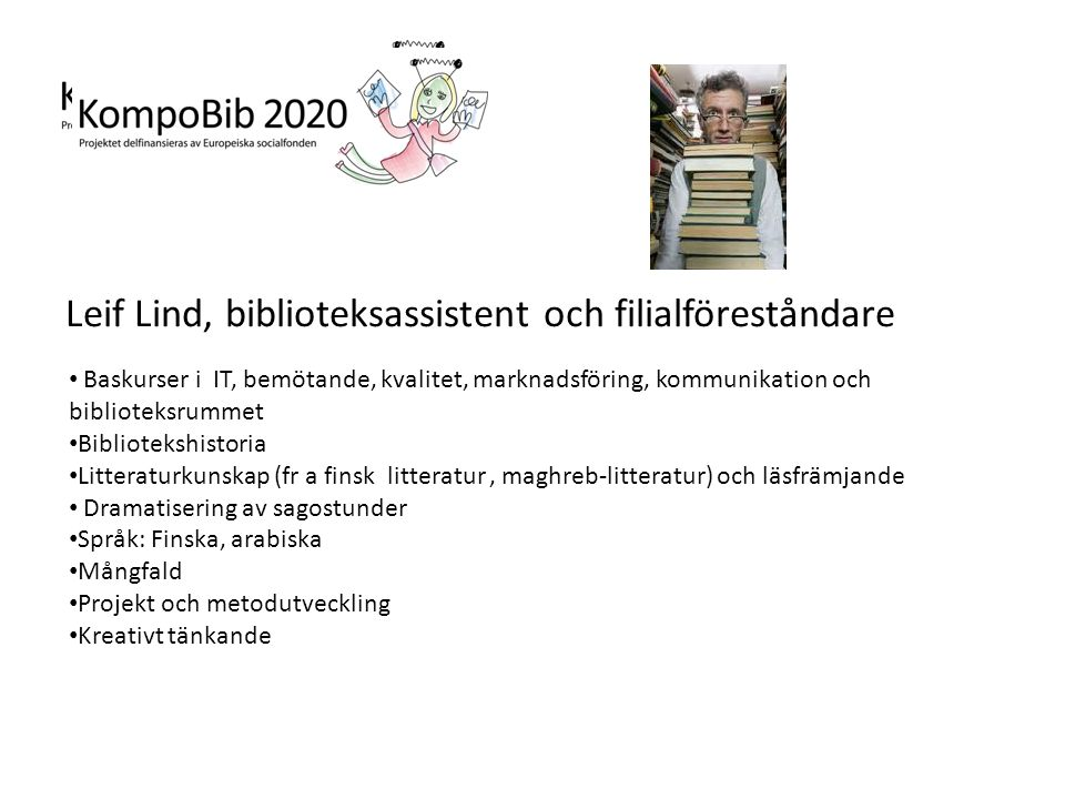 Leif Lind, biblioteksassistent och filialföreståndare • Baskurser i IT, bemötande, kvalitet, marknadsföring, kommunikation och biblioteksrummet • Bibl