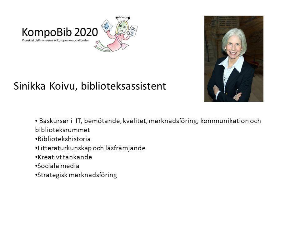 Sinikka Koivu, biblioteksassistent • Baskurser i IT, bemötande, kvalitet, marknadsföring, kommunikation och biblioteksrummet • Bibliotekshistoria • Litteraturkunskap och läsfrämjande • Kreativt tänkande • Sociala media • Strategisk marknadsföring