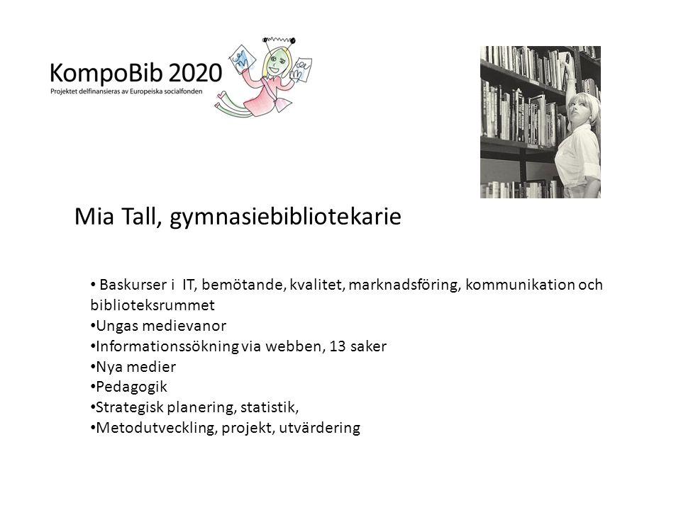 Mia Tall, gymnasiebibliotekarie • Baskurser i IT, bemötande, kvalitet, marknadsföring, kommunikation och biblioteksrummet • Ungas medievanor • Informa
