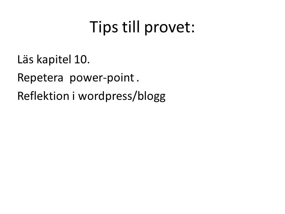 Tips till provet: Läs kapitel 10. Repetera power-point. Reflektion i wordpress/blogg