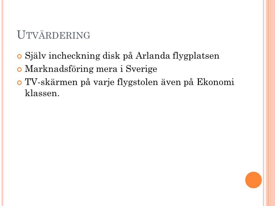 U TVÄRDERING Själv incheckning disk på Arlanda flygplatsen Marknadsföring mera i Sverige TV-skärmen på varje flygstolen även på Ekonomi klassen.