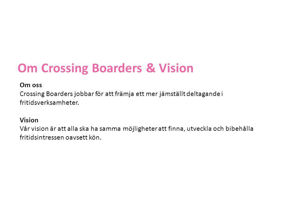 Om Crossing Boarders & Vision Om oss Crossing Boarders jobbar för att främja ett mer jämställt deltagande i fritidsverksamheter.