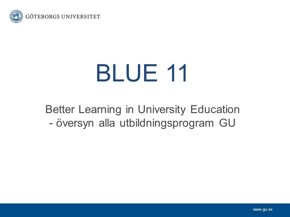 www.gu.se BLUE 11 Better Learning in University Education - översyn alla utbildningsprogram GU