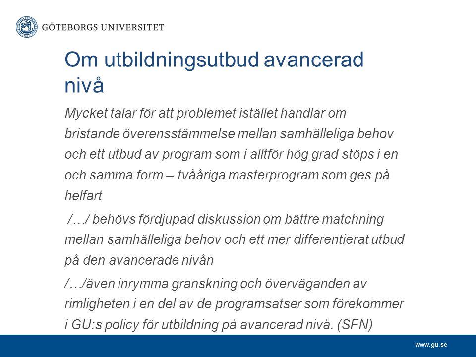 www.gu.se Om utbildningsutbud avancerad nivå Mycket talar för att problemet istället handlar om bristande överensstämmelse mellan samhälleliga behov o