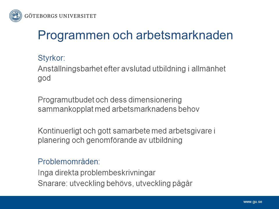 www.gu.se Programmen och arbetsmarknaden Styrkor: Anställningsbarhet efter avslutad utbildning i allmänhet god Programutbudet och dess dimensionering