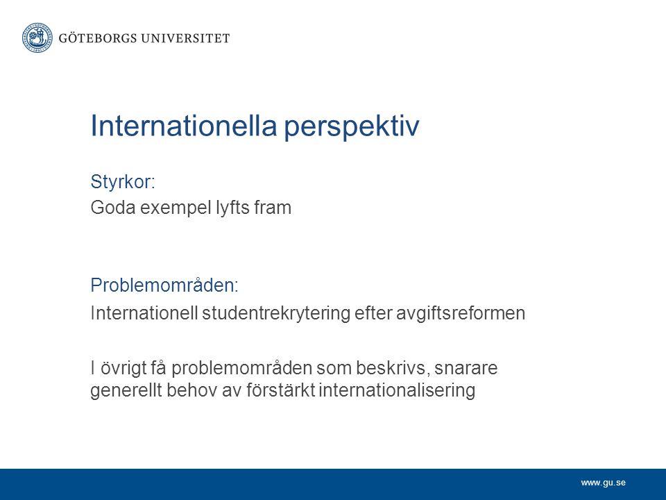 www.gu.se Internationella perspektiv Styrkor: Goda exempel lyfts fram Problemområden: Internationell studentrekrytering efter avgiftsreformen I övrigt
