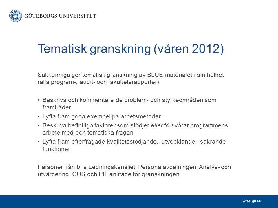 www.gu.se Tematisk granskning (våren 2012) Sakkunniga gör tematisk granskning av BLUE-materialet i sin helhet (alla program-, audit- och fakultetsrapp