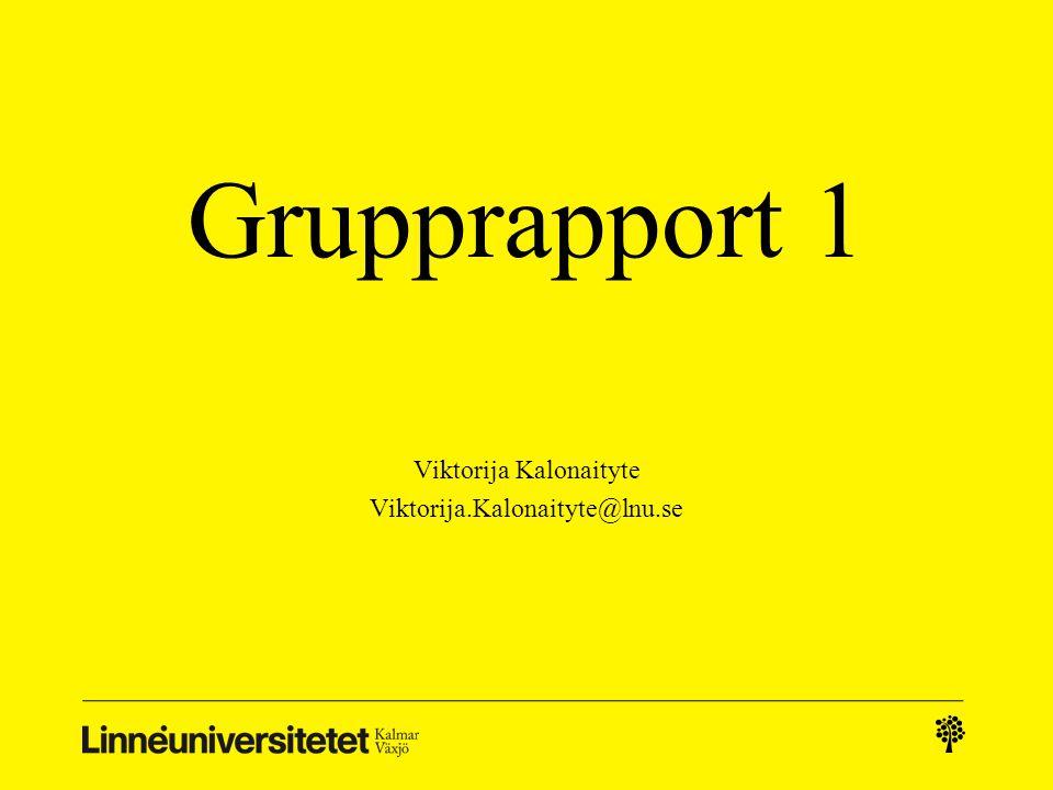 Grupprapport 1 Viktorija Kalonaityte Viktorija.Kalonaityte@lnu.se