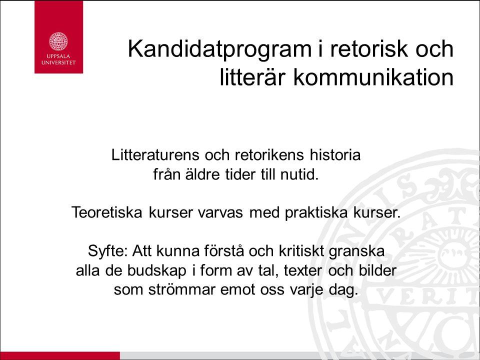 Kandidatprogram i retorisk och litterär kommunikation Litteraturens och retorikens historia från äldre tider till nutid. Teoretiska kurser varvas med
