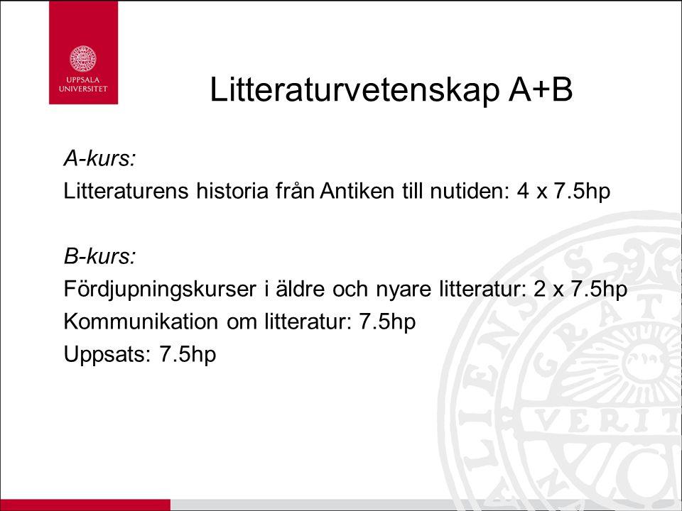 Litteraturvetenskap A+B A-kurs: Litteraturens historia från Antiken till nutiden: 4 x 7.5hp B-kurs: Fördjupningskurser i äldre och nyare litteratur: 2