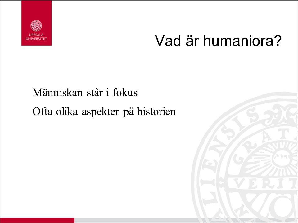 Vad är humaniora? Människan står i fokus Ofta olika aspekter på historien