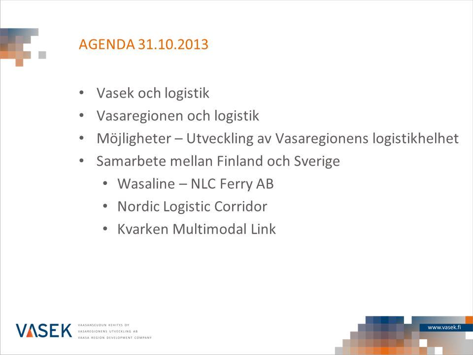 AGENDA 31.10.2013 • Vasek och logistik • Vasaregionen och logistik • Möjligheter – Utveckling av Vasaregionens logistikhelhet • Samarbete mellan Finla