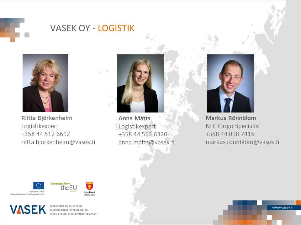 Anna Måtts Logistikexpert +358 44 512 6320 anna.matts@vasek.fi Riitta Björkenheim Logistikexpert +358 44 512 6612 riitta.bjorkenheim@vasek.fi Markus R