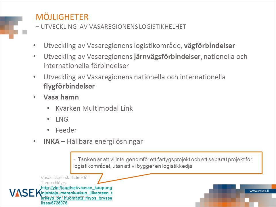 MÖJLIGHETER – UTVECKLING AV VASAREGIONENS LOGISTIKHELHET • Utveckling av Vasaregionens logistikområde, vägförbindelser • Utveckling av Vasaregionens j