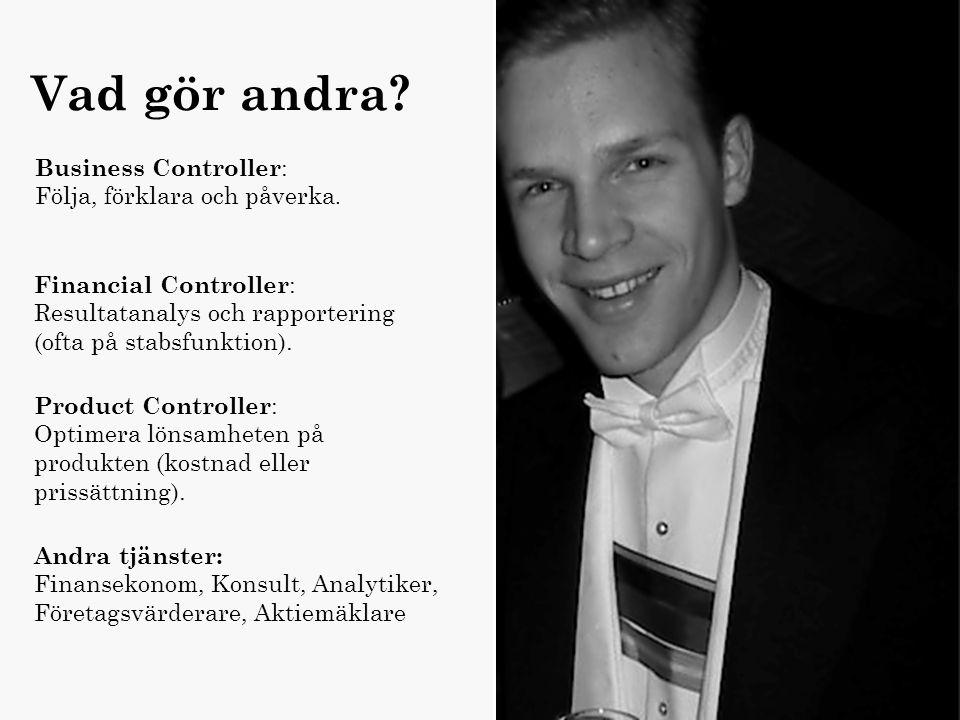 Finans/logistik Namn :Carl Ålder :28 Titel :Business Controller Arbetsgivare :Scania Utbildning :Magisterexamen med inriktning finans och logistik Vad