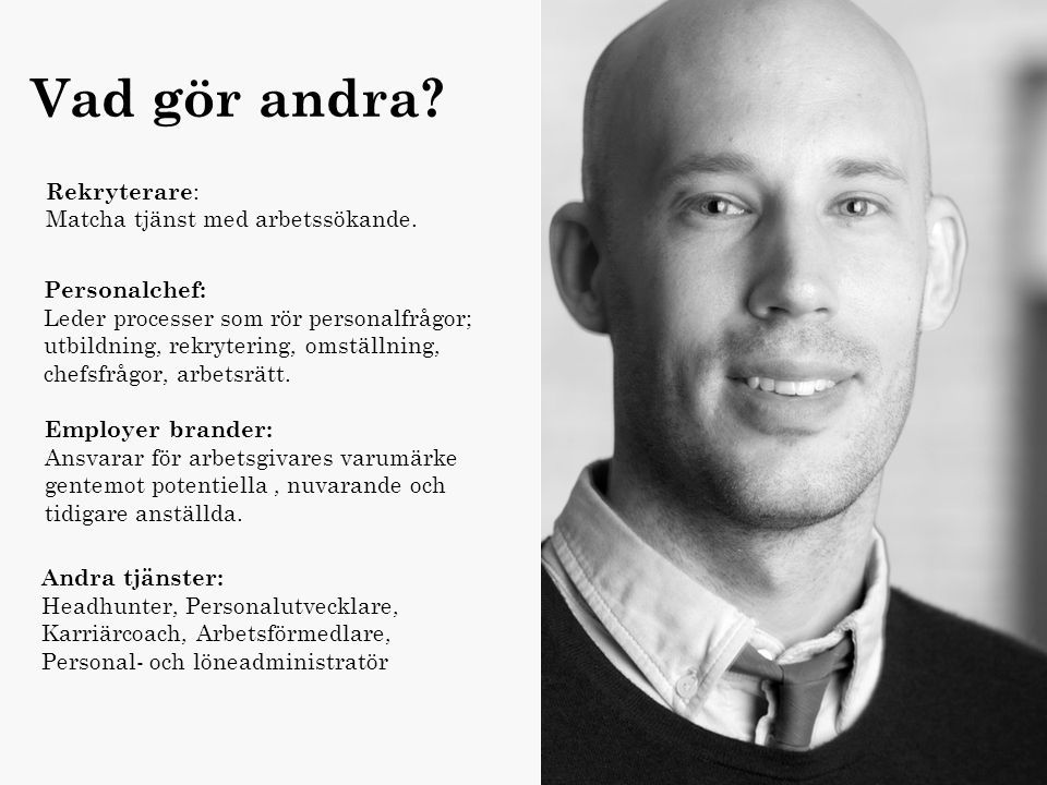 Organisation Namn: Martin Ålder: 31 Titel: Managementkonsult inom HR Arbetsgivare:Accenture Utbildning : Magisterexamen inriktning organisation Vad gö