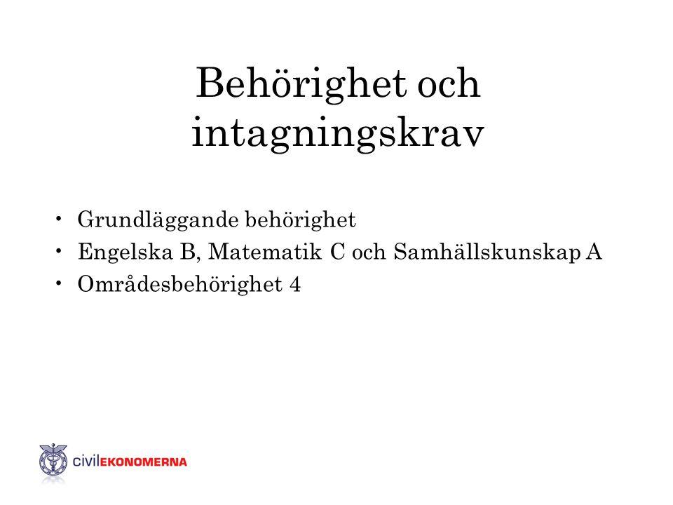 Behörighet och intagningskrav •Grundläggande behörighet •Engelska B, Matematik C och Samhällskunskap A •Områdesbehörighet 4