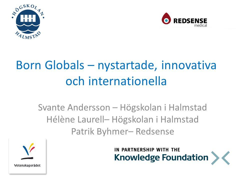 Born Globals – nystartade, innovativa och internationella Svante Andersson – Högskolan i Halmstad Hélène Laurell– Högskolan i Halmstad Patrik Byhmer–