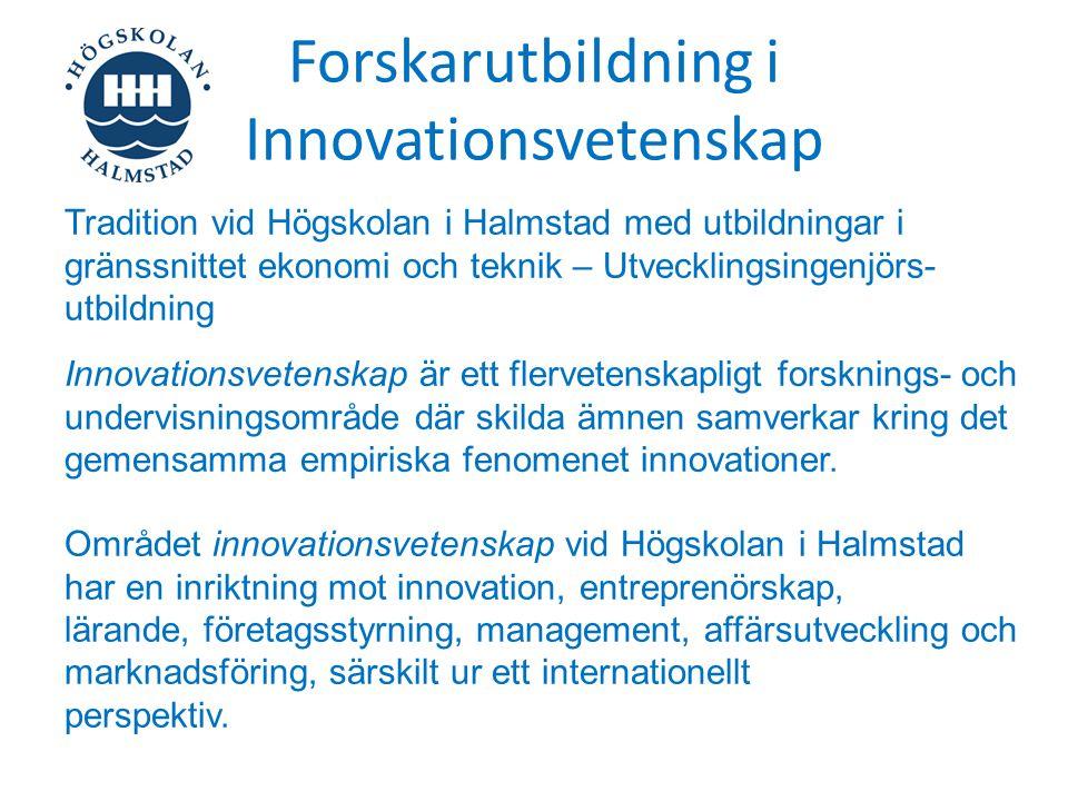 Forskarutbildning i Innovationsvetenskap Innovationsvetenskap är ett flervetenskapligt forsknings- och undervisningsområde där skilda ämnen samverkar