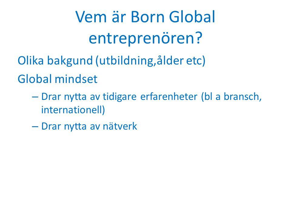 Vem är Born Global entreprenören? Olika bakgund (utbildning,ålder etc) Global mindset – Drar nytta av tidigare erfarenheter (bl a bransch, internation
