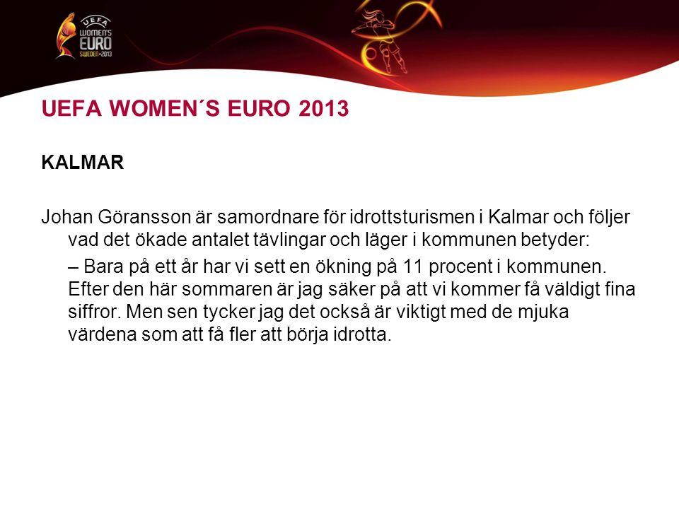 UEFA WOMEN´S EURO 2013 KALMAR Johan Göransson är samordnare för idrottsturismen i Kalmar och följer vad det ökade antalet tävlingar och läger i kommunen betyder: – Bara på ett år har vi sett en ökning på 11 procent i kommunen.