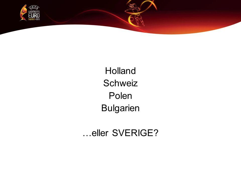 Holland Schweiz Polen Bulgarien …eller SVERIGE