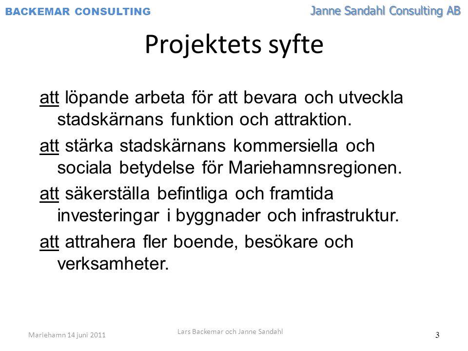 Janne Sandahl Consulting AB BACKEMAR CONSULTING 3 Projektets syfte att löpande arbeta för att bevara och utveckla stadskärnans funktion och attraktion