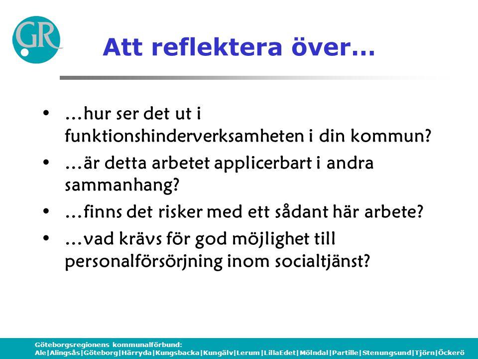Göteborgsregionens kommunalförbund: Ale|Alingsås|Göteborg|Härryda|Kungsbacka|Kungälv|Lerum|LillaEdet|Mölndal|Partille|Stenungsund|Tjörn|Öckerö Att reflektera över… •…hur ser det ut i funktionshinderverksamheten i din kommun.