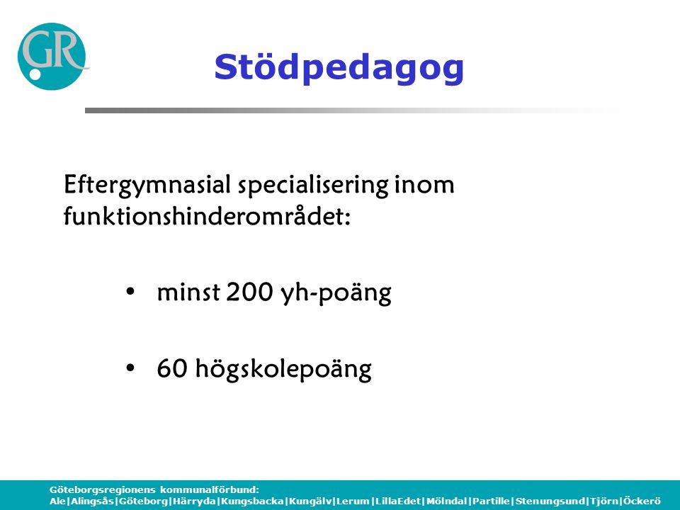 Göteborgsregionens kommunalförbund: Ale|Alingsås|Göteborg|Härryda|Kungsbacka|Kungälv|Lerum|LillaEdet|Mölndal|Partille|Stenungsund|Tjörn|Öckerö Stödpedagog Eftergymnasial specialisering inom funktionshinderområdet: •minst 200 yh-poäng •60 högskolepoäng