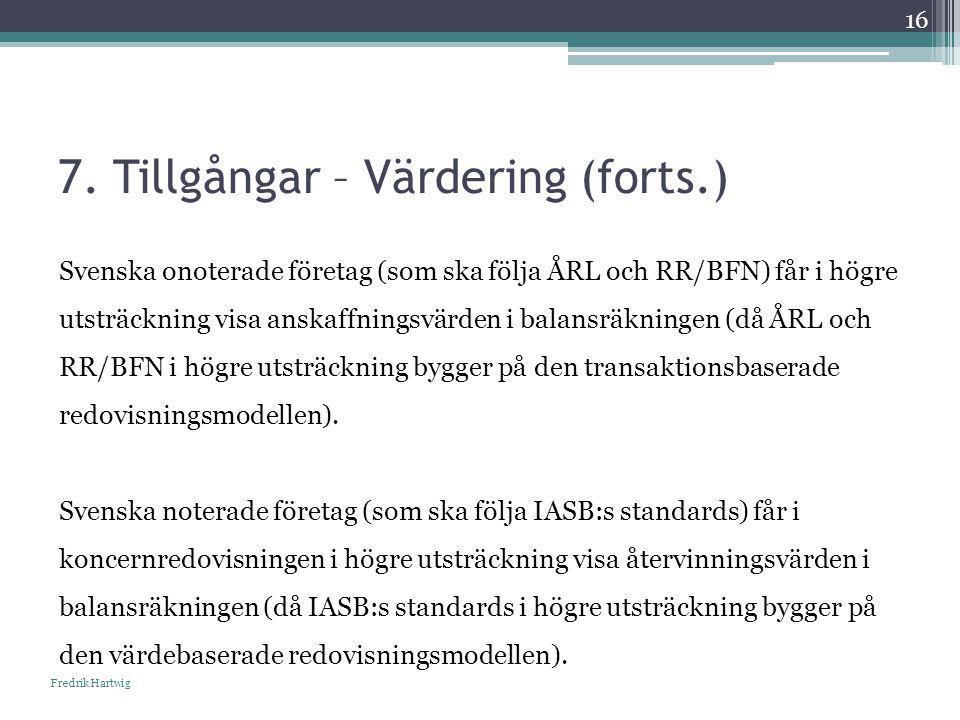 7. Tillgångar – Värdering (forts.) Svenska onoterade företag (som ska följa ÅRL och RR/BFN) får i högre utsträckning visa anskaffningsvärden i balansr