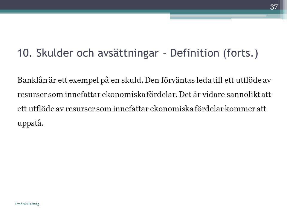10. Skulder och avsättningar – Definition (forts.) Fredrik Hartwig 37 Banklån är ett exempel på en skuld. Den förväntas leda till ett utflöde av resur