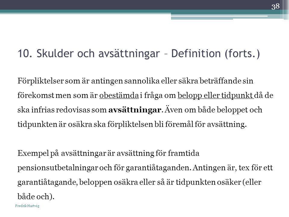 10. Skulder och avsättningar – Definition (forts.) Fredrik Hartwig 38 Förpliktelser som är antingen sannolika eller säkra beträffande sin förekomst me