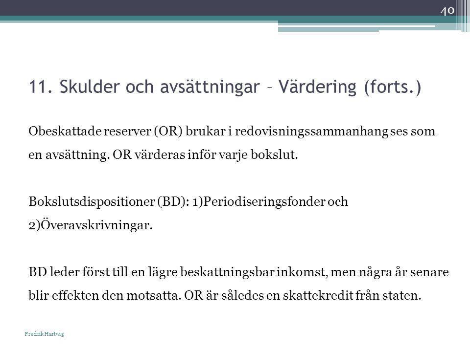 11. Skulder och avsättningar – Värdering (forts.) Fredrik Hartwig 40 Obeskattade reserver (OR) brukar i redovisningssammanhang ses som en avsättning.