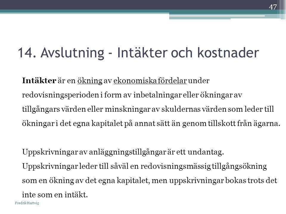 14. Avslutning - Intäkter och kostnader Fredrik Hartwig 47 Intäkter är en ökning av ekonomiska fördelar under redovisningsperioden i form av inbetalni