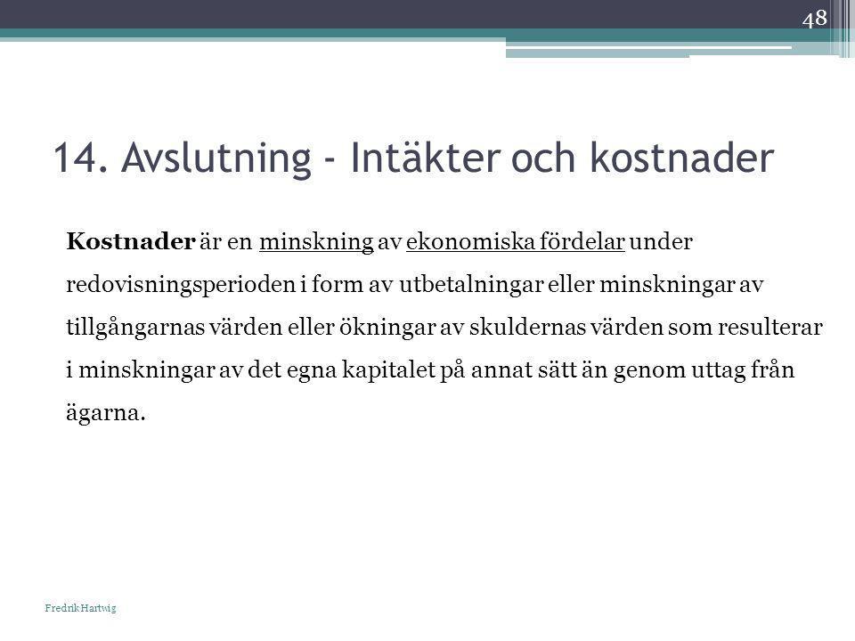 14. Avslutning - Intäkter och kostnader Fredrik Hartwig 48 Kostnader är en minskning av ekonomiska fördelar under redovisningsperioden i form av utbet