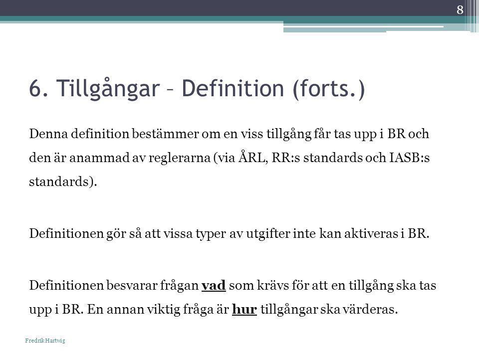 6. Tillgångar – Definition (forts.) Fredrik Hartwig 8 Denna definition bestämmer om en viss tillgång får tas upp i BR och den är anammad av reglerarna