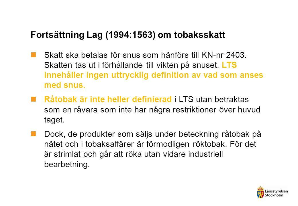 Fortsättning Lag (1994:1563) om tobaksskatt  Skatt ska betalas för snus som hänförs till KN-nr 2403. Skatten tas ut i förhållande till vikten på snus