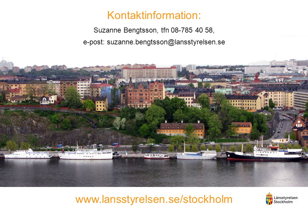 Kontaktinformation: Suzanne Bengtsson, tfn 08-785 40 58, e-post: suzanne.bengtsson@lansstyrelsen.se www.lansstyrelsen.se/stockholm