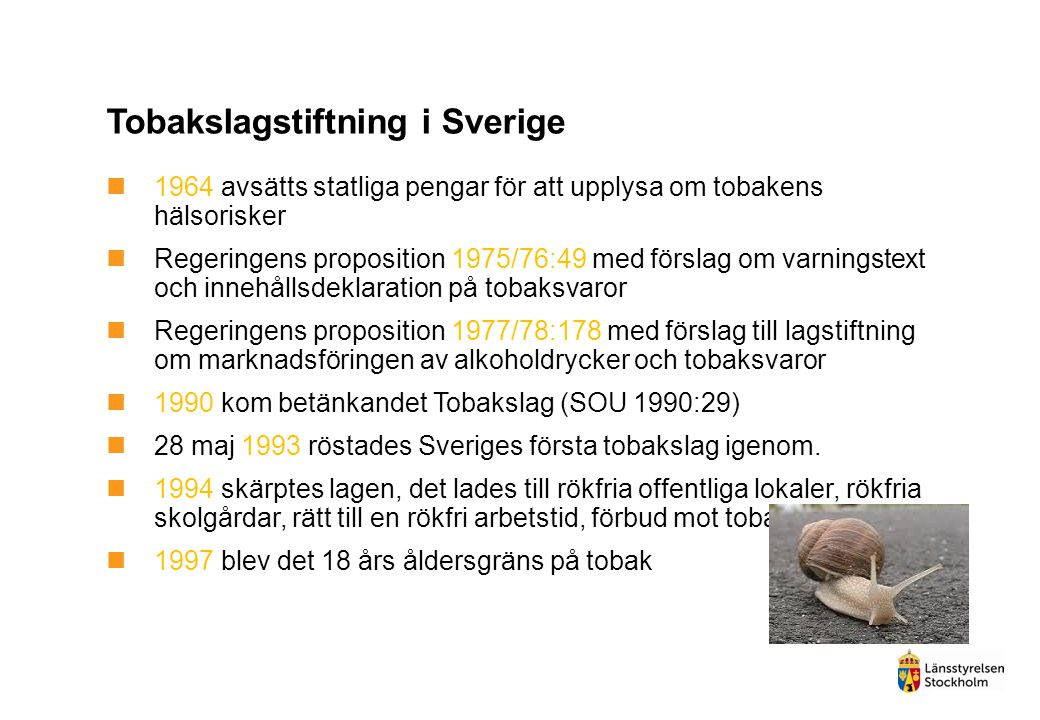 Tobakslagstiftning i Sverige  1964 avsätts statliga pengar för att upplysa om tobakens hälsorisker  Regeringens proposition 1975/76:49 med förslag o