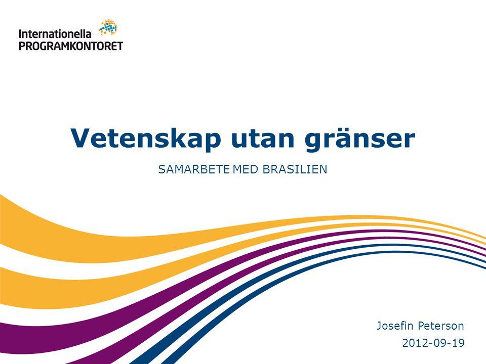 SAMARBETE MED BRASILIEN Vetenskap utan gränser 2012-09-19 Josefin Peterson