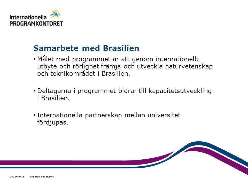 Samarbete med Brasilien • Målet med programmet är att genom internationellt utbyte och rörlighet främja och utveckla naturvetenskap och teknikområdet i Brasilien.