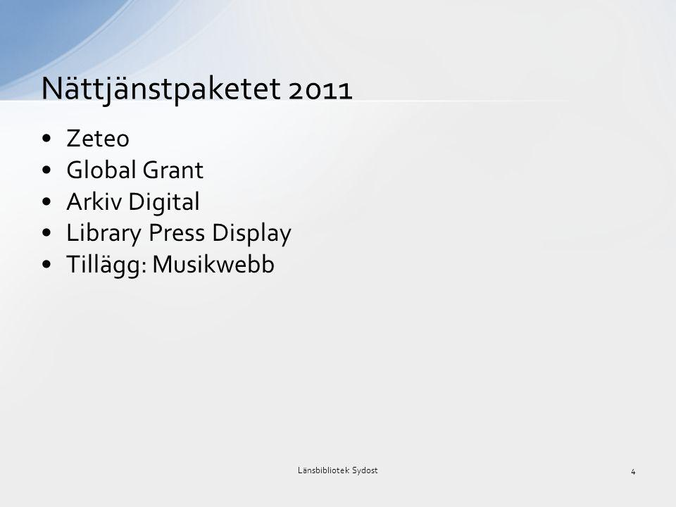 •Zeteo •Global Grant •Arkiv Digital •Library Press Display •Tillägg: Musikwebb Nättjänstpaketet 2011 Länsbibliotek Sydost4